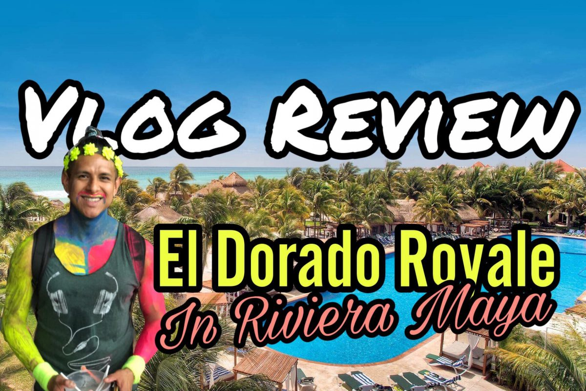 Vlog Review of El Dorado Royale by Karisma Hotels in Riviera Maya